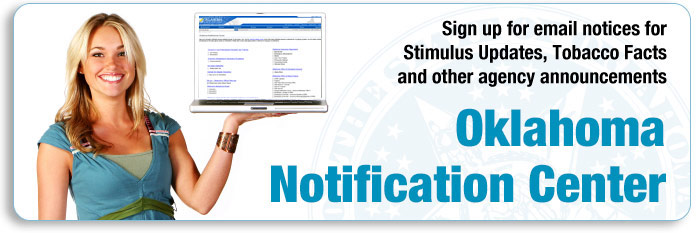Oklahoma Notification Center: Sign up for email notices for Stimulus updates, tobacco facts and other agency announcements.